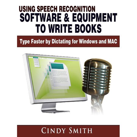 - Using Speech Recognition Software & Equipment to Write Books: Type Faster by Dictating for Windows and MAC - eBook