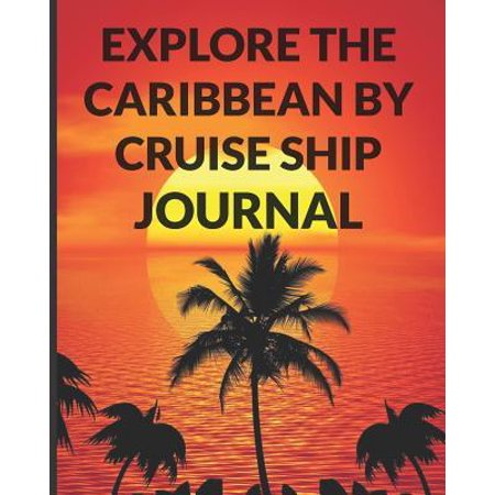 Explore the Caribbean By Cruise Ship Journal: The Ultimate Caribbean Island Guide & Planner for the Best Cruise Ever