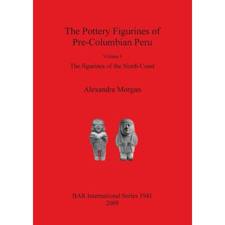 The Pottery Figurines of Pre-Columbian Peru : Volume I: The Figurines of the North