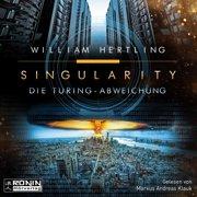 Die Turing Abweichung - Singularity, Band 4 (Ungekürzt) - Audiobook