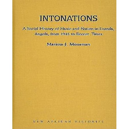 Intonations: A Social History of Music and Nation in Luanda, Angola, from 1945 to Recent Times
