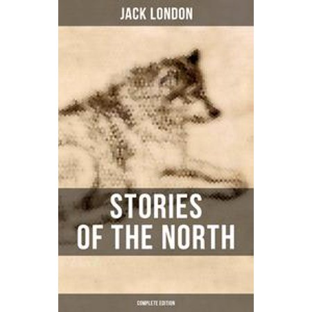 Stories of the North by Jack London (Complete Edition) - eBook - Halloween Events North London