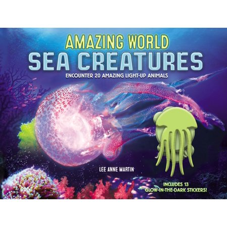 Amazing World Sea Creatures : Encounter 20 Amazing Light-Up Animals--Includes 13 Glow-In-The-Dark Stickers!