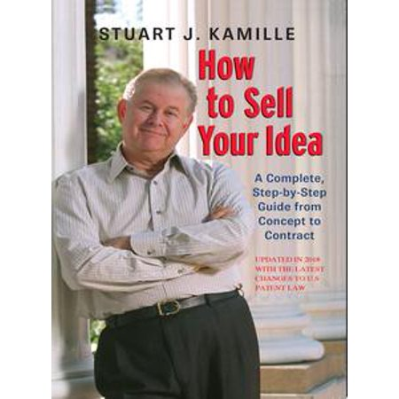 How to Sell Your Idea. (Updated in 2018 with the Latest Changes to US Patent Law) - eBook