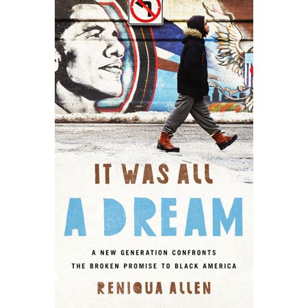 It Was All a Dream : A New Generation Confronts the Broken Promise to Black (Out Of America A Black Man Confronts Africa)