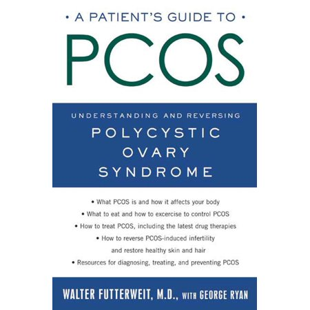 A Patient's Guide to PCOS : Understanding--and Reversing--Polycystic Ovary