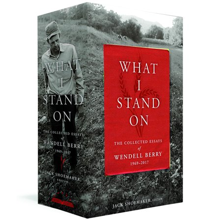 What I Stand On: The Collected Essays of Wendell Berry 1969-2017 : (A Library of America Boxed Set)