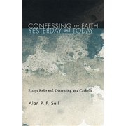 Confessing the Faith Yesterday and Today: Essays Reformed, Dissenting, and Catholic (Paperback)