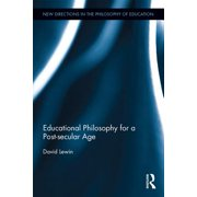 Educational Philosophy for a Post-secular Age - eBook