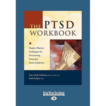 The Ptsd Workbook : Simple, Effective Techniques for Overcoming Traumatic Stress Symptoms (Easyread Large