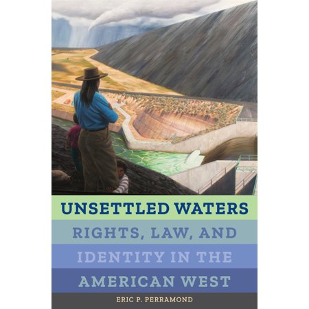 Unsettled Waters : Rights, Law, and Identity in the American