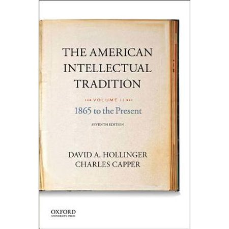 The American Intellectual Tradition : Volume II: 1865 to the Present