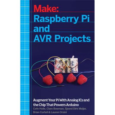 Raspberry Pi and Avr Projects : Augmenting the Pi's Arm with the Atmel Atmega, Ics, and