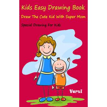 Kids Easy Drawing Book: Draw The Cute Kid With Super Mom - eBook