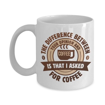The Difference Between Your Opinion & Coffee Sarcastic Humor Quotes Coffee & Tea Gift Mug, Ornament, Items, Accessories, Funny Office Desk Décor & Useful Sarcasm Birthday Gifts For Men & Women - Birthday Items