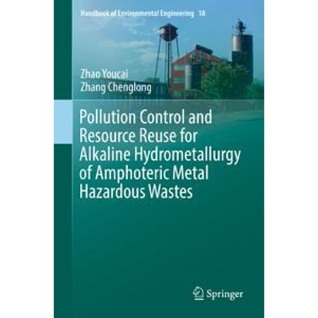 Pollution Control and Resource Reuse for Alkaline Hydrometallurgy of Amphoteric Metal Hazardous Wastes - - Hazardous Waste