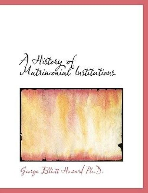 A History of Matrimonial Institutions by