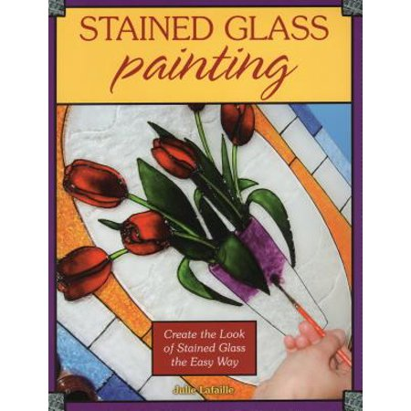 Stained Glass Painting : Create the Look of Stained Glass the Easy Way ()