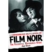 A Comprehensive Encyclopedia of Film Noir : The Essential Reference Guide