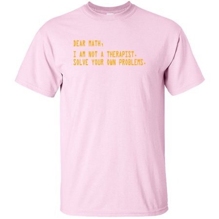 3e930f853 Superb Selection - Dear Math I Am Not A Therapist Solve Your Own Problems  Adult T-Shirt - Walmart.com