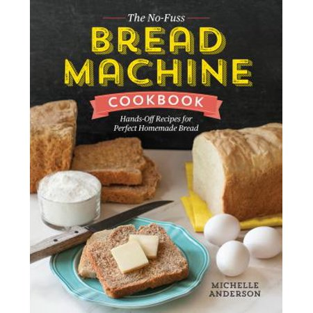 The No-Fuss Bread Machine Cookbook : Hands-Off Recipes for Perfect Homemade Bread](Homemade Halloween Cookies Recipes)