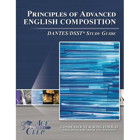 Principles of Advanced English Composition Dantes/Dsst* Study (English Composition With Essay Clep Study Guide)