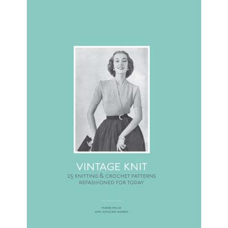 Knitting And Crochet Today (Vintage Knit : 25 Knitting and Crochet Patterns Refashioned for Today)