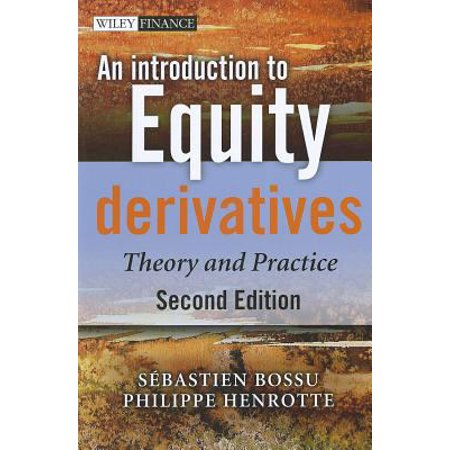An Introduction To Equity Derivatives  Theory And Practice