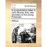 A Congratulatory Letter to John Murray, Esq; Late Secretary to the Young Pretender.