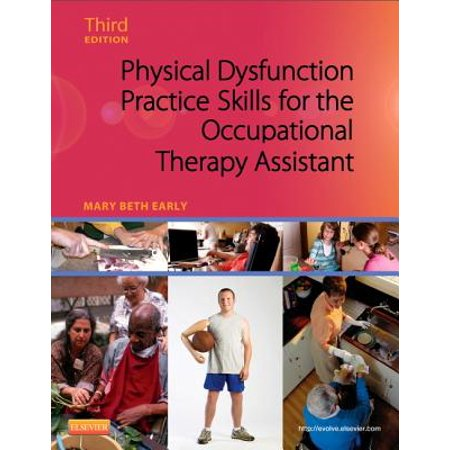 Physical Dysfunction Practice Skills for the Occupational Therapy Assistant. Mary Beth (Pedrettis Occupational Therapy Practice Skills For Physical Dysfunction)