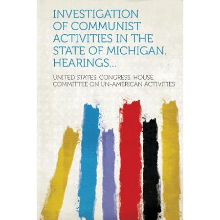 Investigation of Communist Activities in the State of Michigan.