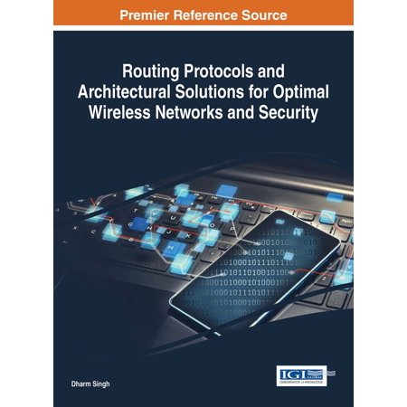 Routing Protocols and Architectural Solutions for Optimal Wireless Networks and Security -