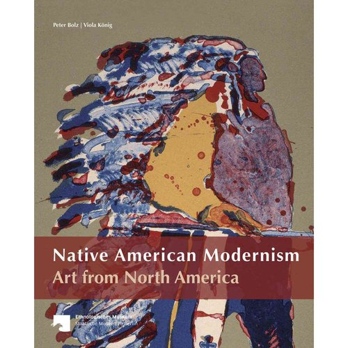 Native American Modernism: Art from North America: The Collection of the Ethnologishces Museum Berlin