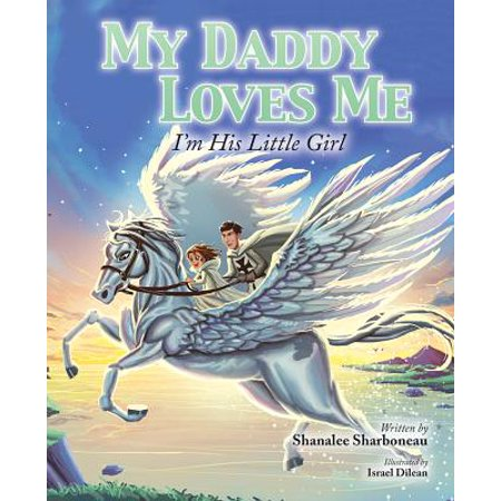 My Daddy Loves Me : I'm His Little Girl