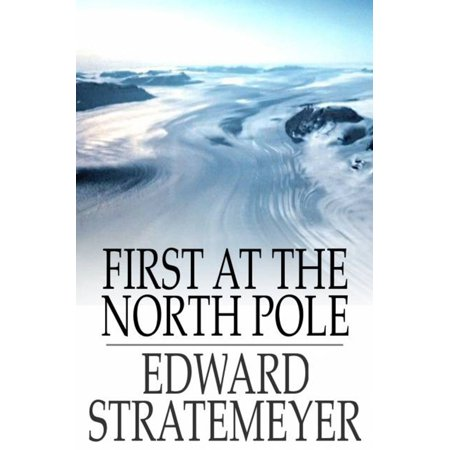 First at the North Pole - eBook (North Faces For Teens)