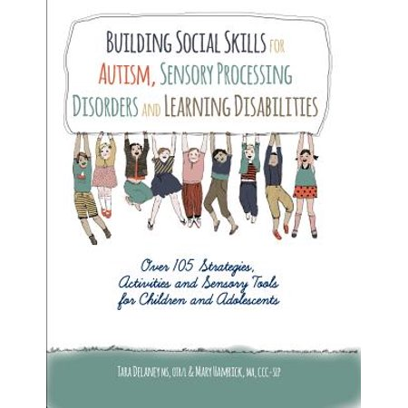 Building Social Skills for Autism, Sensory Processing Disorders and Learning Disabilities : Over 105 Strategies, Activities and Sensory Tools for Children and Adolescents - Halloween Activities For Adults With Disabilities