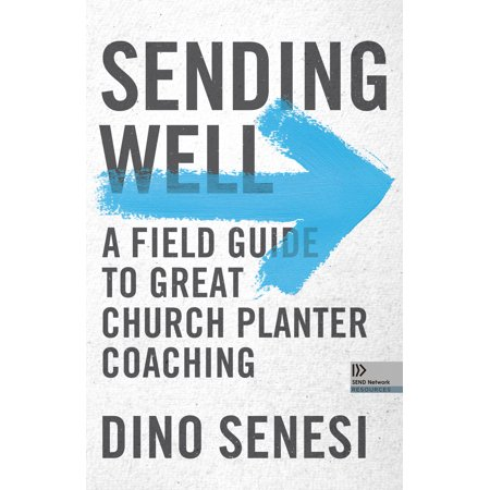 Church Planters - Sending Well : A Field Guide to Great Church Planter Coaching