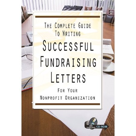The Complete Guide to Writing Successful Fundraising Letters for Your Nonprofit Organization With Companion CD-ROM - eBook (Writing Fundraising)