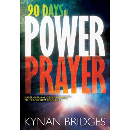 90 Days of Power Prayer : Supernatural Declarations to Transform Your