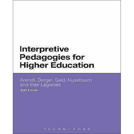 Interpretive Pedagogies For Higher Education  Arendt  Berger  Said  Nussbaum And Their Legacies