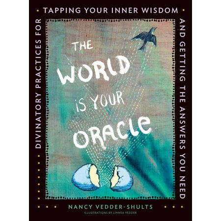 The World is Your Oracle : Divinatory Practices for Tapping Your Inner Wisdom and Getting the Answers You Need ()