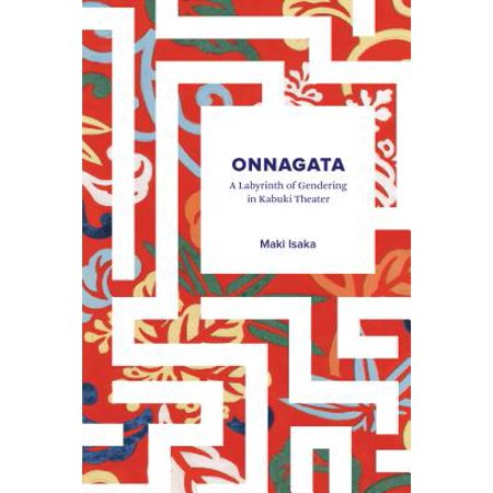 Onnagata : A Labyrinth of Gendering in Kabuki Theater