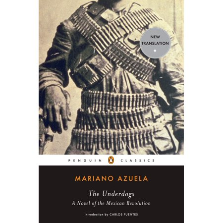 The Underdogs : A Novel of the Mexican Revolution