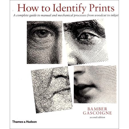 How to Identify Prints : A Complete Guide to Manual and Mechanical Processes from Woodcut to Inkjet