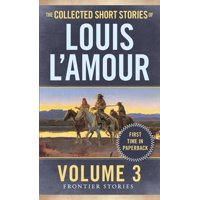 The Collected Short Stories of Louis L'Amour, Volume 3 : Frontier Stories