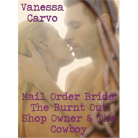 - Mail Order Bride: The Burnt Out Shop Owner & The Cowboy - eBook
