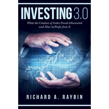 Investing 3.0 : What the Creators of Index Funds Discovered and How to Profit from