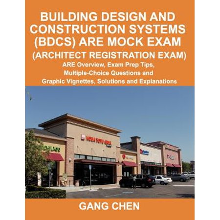 Building Design and Construction Systems (Bdcs) Are Mock Exam (Architect Registration Exam) : Are Overview, Exam Prep Tips, Multiple-Choice Questions and Graphic Vignettes, Solutions and Explanations