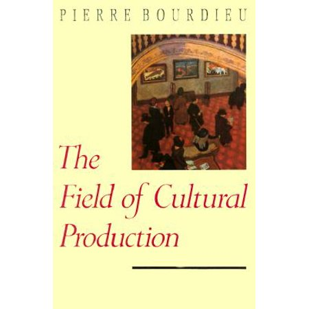 The Field of Cultural Production (Pierre Bourdieu The Field Of Cultural Production)