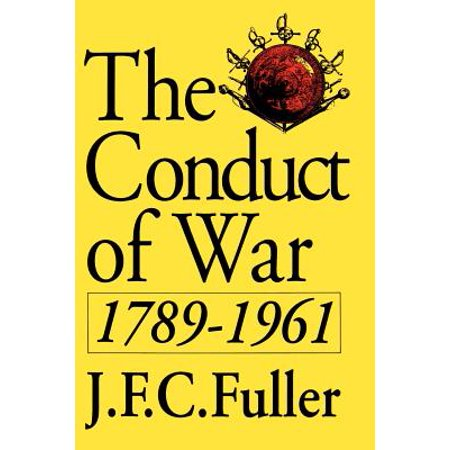 The Conduct Of War, 1789-1961 : A Study Of The Impact Of The French, Industrial, And Russian Revolutions On War And Its